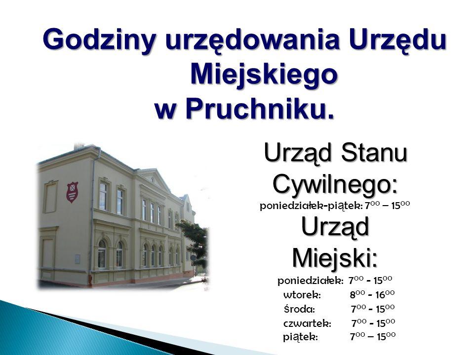 Godziny urzędowania Urzędu Miejskiego w Pruchniku. Urząd Miejski: Urząd Miejski: poniedziałek: 7 00 - 15 00 wtorek: 8 00 - 16 00 ś roda: 7 00 - 15 00