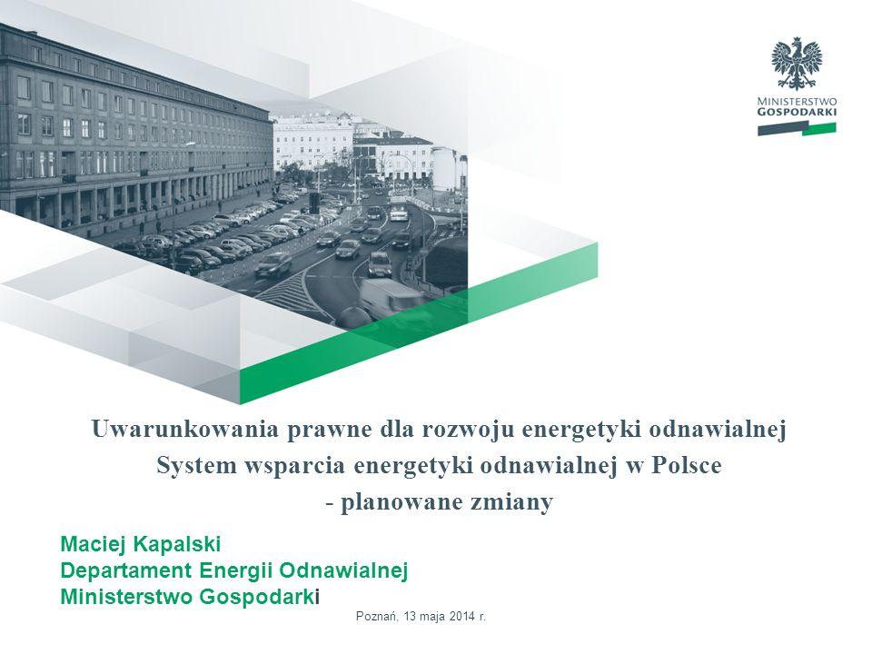 Uwarunkowania prawne dla rozwoju energetyki odnawialnej System wsparcia energetyki odnawialnej w Polsce - planowane zmiany Maciej Kapalski Departament