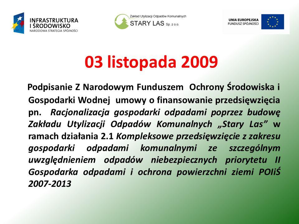 03 listopada 2009 Podpisanie Z Narodowym Funduszem Ochrony Środowiska i Gospodarki Wodnej umowy o finansowanie przedsięwzięcia pn.