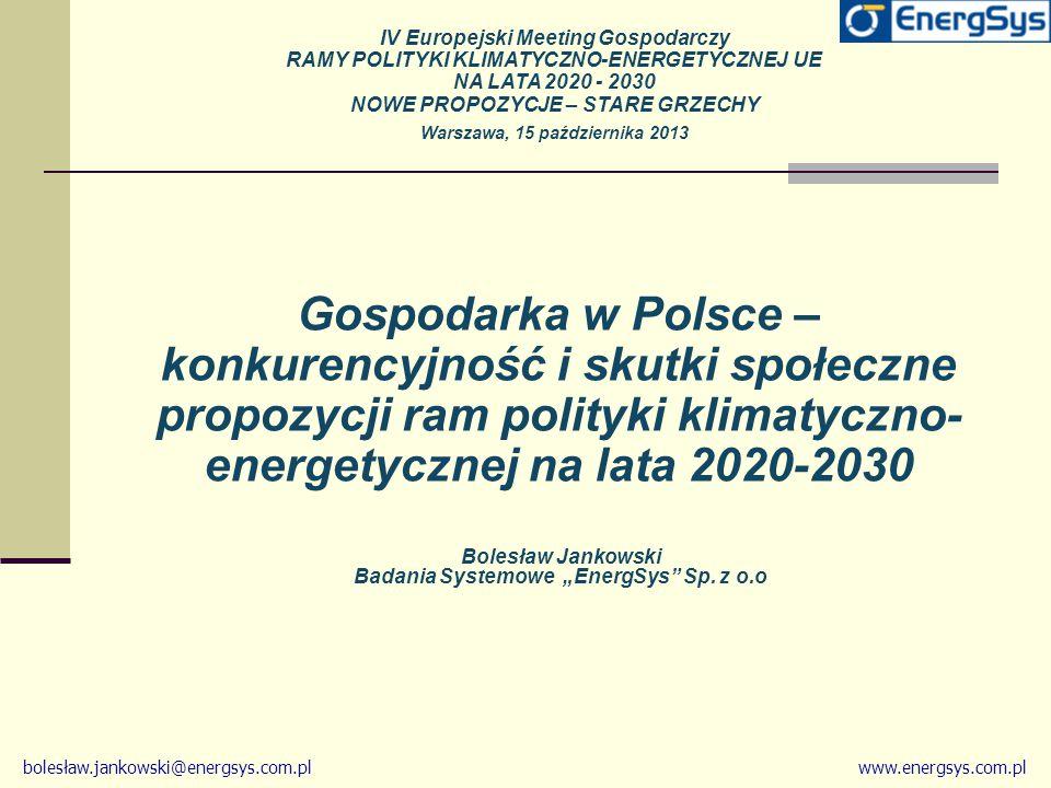 bolesław.jankowski@energsys.com.plwww.energsys.com.pl Gospodarka w Polsce – konkurencyjność i skutki społeczne propozycji ram polityki klimatyczno- en