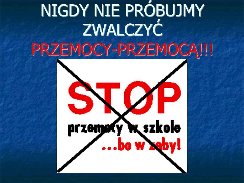 NIGDY NIE PRÓBUJMY ZWALCZYĆ PRZEMOCY-PRZEMOCĄ!!!