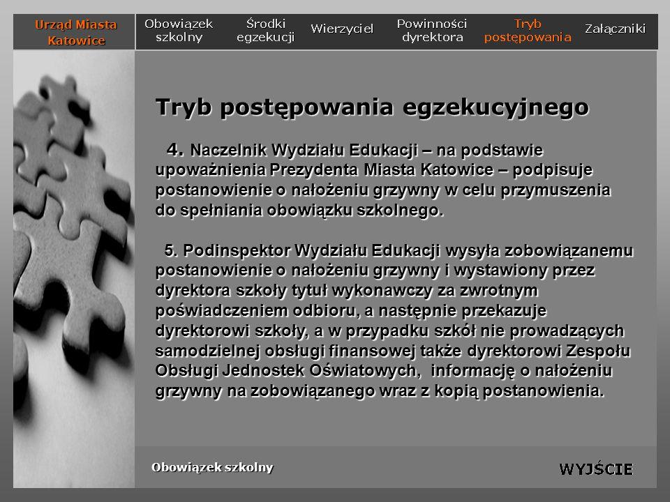 Tryb postępowania egzekucyjnego 4. Naczelnik Wydziału Edukacji – na podstawie upoważnienia Prezydenta Miasta Katowice – podpisuje postanowienie o nało