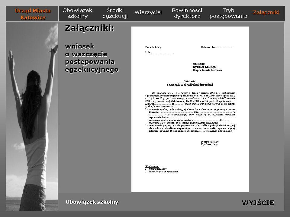 Załączniki: wniosek o wszczęcie postępowania egzekucyjnego Urząd Miasta Katowice Obowiązek szkolny