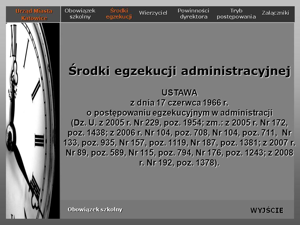 Środki egzekucji administracyjnej USTAWA z dnia 17 czerwca 1966 r. o postępowaniu egzekucyjnym w administracji (Dz. U. z 2005 r. Nr 229, poz. 1954; zm