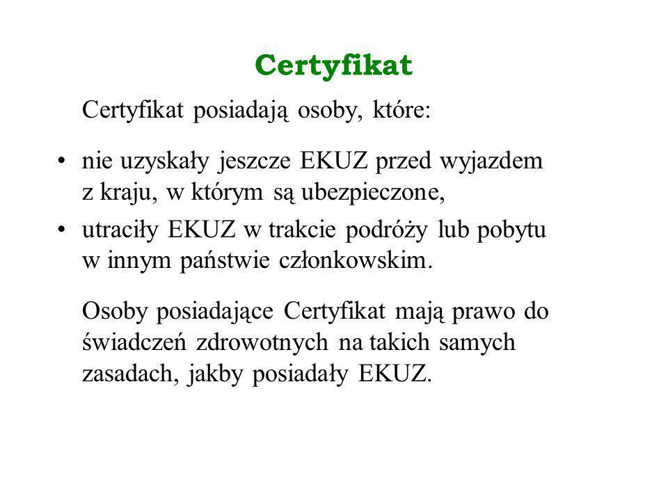Certyfikat Certyfikat posiadają osoby, które: nie uzyskały jeszcze EKUZ przed wyjazdem z kraju, w którym są ubezpieczone, utraciły EKUZ w trakcie podr