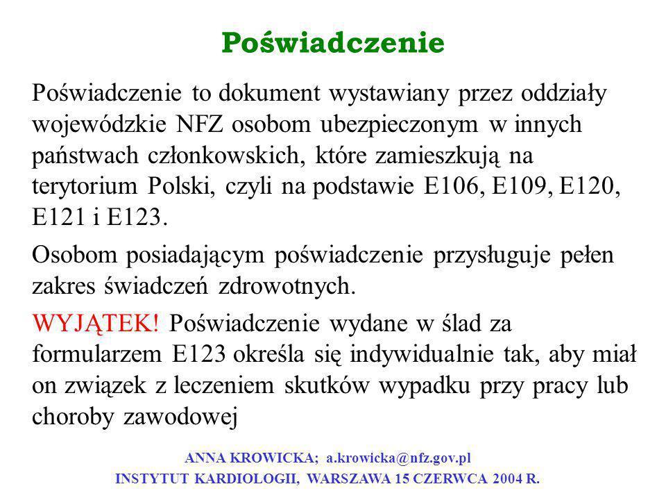 Poświadczenie Poświadczenie to dokument wystawiany przez oddziały wojewódzkie NFZ osobom ubezpieczonym w innych państwach członkowskich, które zamiesz