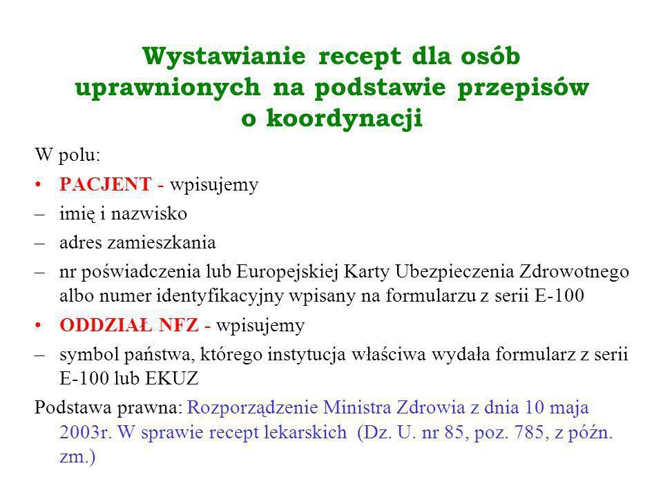 Wystawianie recept dla osób uprawnionych na podstawie przepisów o koordynacji W polu: PACJENT - wpisujemy –imię i nazwisko –adres zamieszkania –nr poś