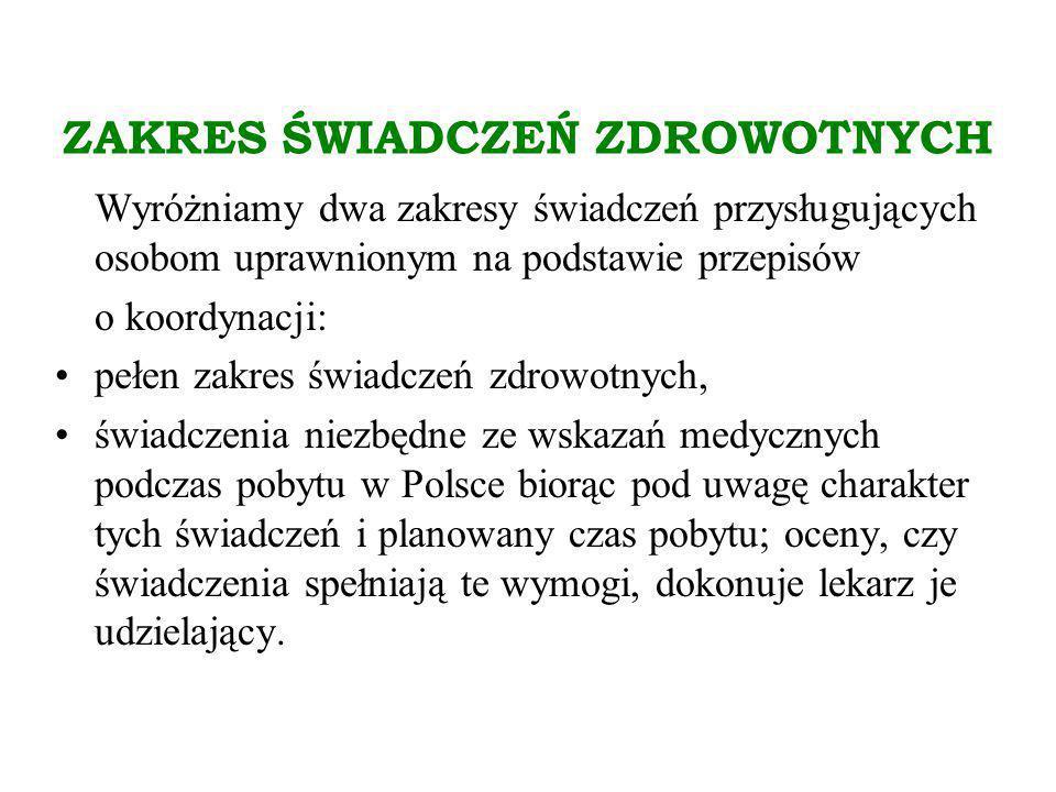 Pełen zakres świadczeń Pełen zakres świadczeń przysługuje: osobom ubezpieczonym w innym państwie członkowskim i członkom ich rodziny zamieszkałym na terytorium Polski, w tym: – pracownikom przygranicznym emerytom i rencistom pobierającym świadczenia emerytalne lub rentowe z innego państwa członkowskiego oraz członkom ich rodziny zamieszkałym w Polsce.