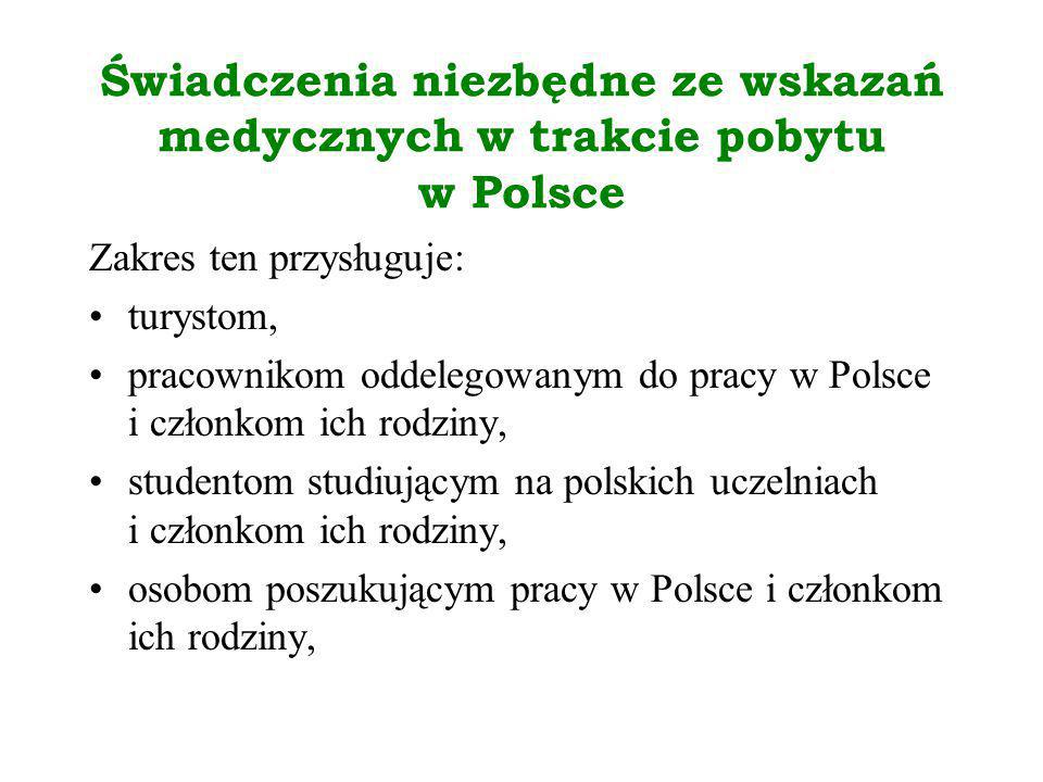 Świadczenia niezbędne ze wskazań medycznych w trakcie pobytu w Polsce Dokumenty uprawniające do uzyskania świadczeń: Europejska Karta Ubezpieczenia Zdrowotnego (w państwach nie posiadających okresu przejściowego dla wprowadzenia EKUZ) Certyfikat Formularz E111 - nowy wzór (w państwach posiadających okres przejściowy na wprowadzenie EKUZ) Formularz E 111 – stary wzór (uprawnia do korzystania ze świadczeń zdrowotnych do dnia 31 grudnia 2004 roku)