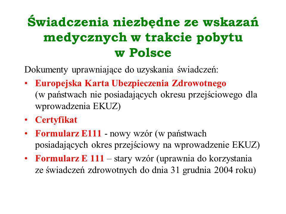 Świadczenia niezbędne ze wskazań medycznych w trakcie pobytu w Polsce Dokumenty uprawniające do uzyskania świadczeń: Europejska Karta Ubezpieczenia Zd