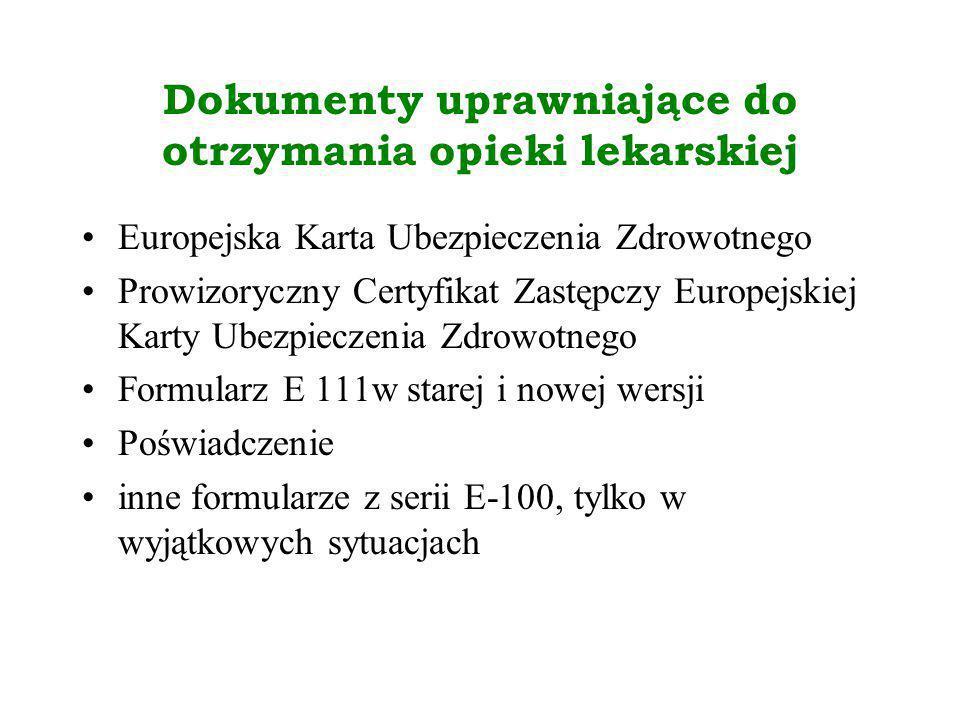 Dokumenty uprawniające do otrzymania opieki lekarskiej Europejska Karta Ubezpieczenia Zdrowotnego Prowizoryczny Certyfikat Zastępczy Europejskiej Kart