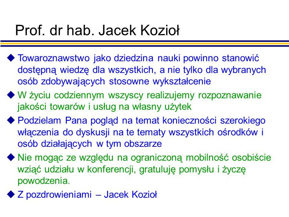 Prof. dr hab. Jacek Kozioł uTowaroznawstwo jako dziedzina nauki powinno stanowić dostępną wiedzę dla wszystkich, a nie tylko dla wybranych osób zdobyw