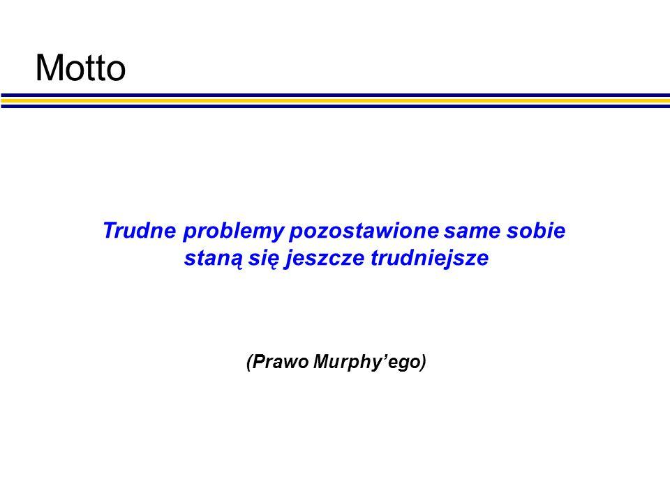Motto Trudne problemy pozostawione same sobie staną się jeszcze trudniejsze (Prawo Murphy'ego)