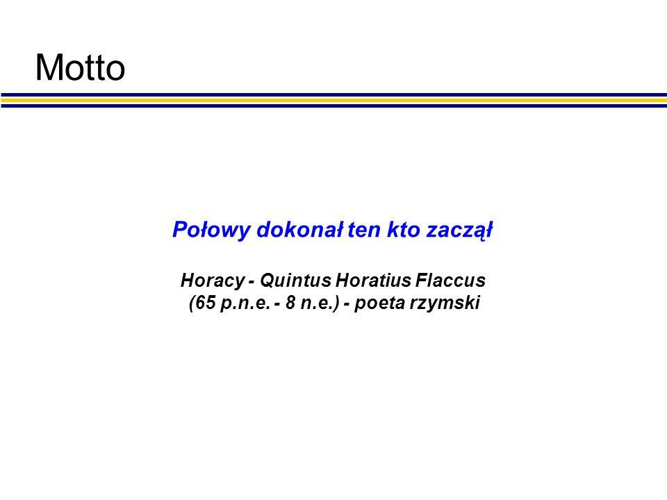 Motto Połowy dokonał ten kto zaczął Horacy - Quintus Horatius Flaccus (65 p.n.e. - 8 n.e.) - poeta rzymski
