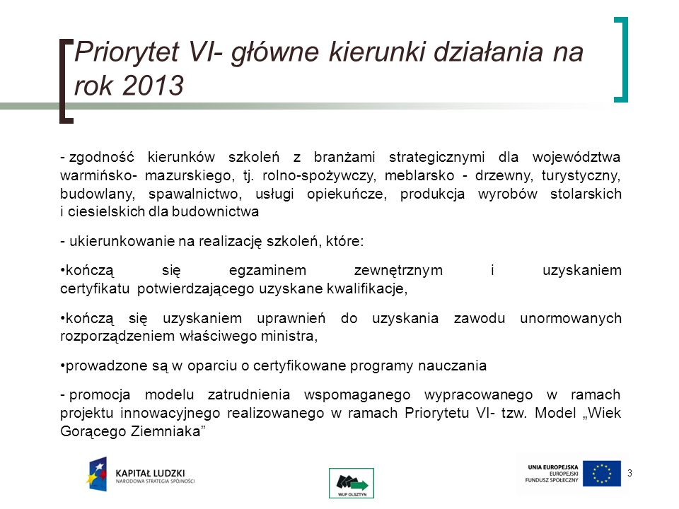 4 Priorytet VI- podstawowe założenia na rok 2013 -3 konkursy w Poddziałaniu 6.1.1 na poszczególne subregiony województwa warmińsko- mazurskiego; -1 konkurs na projekty współpracy ponadnarodowej (dotyczący wsparcia osób w wieku 15-30 lat); -kontynuacja realizacji projektów systemowych PUP w Poddziałaniu 6.1.3; -brak konkursów w ramach Działania 6.2 realizacja konkursów wieloletnich (konkursy ogłoszone w III kwartale, obecnie trwa ocena merytoryczna, projekty dłuższe dostępne dla potencjalnych uczestników do końca obecnego okresu programowania zakładające 2 tury naboru uczestników).
