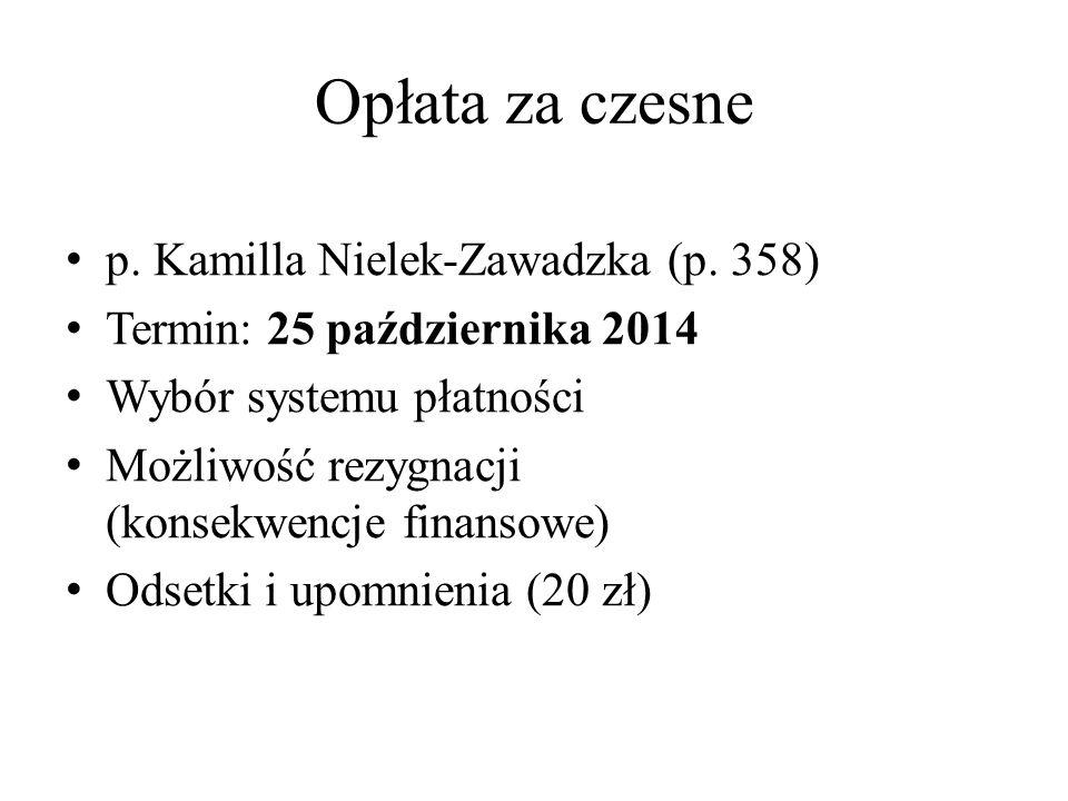 Opłata za czesne p. Kamilla Nielek-Zawadzka (p. 358) Termin: 25 października 2014 Wybór systemu płatności Możliwość rezygnacji (konsekwencje finansowe
