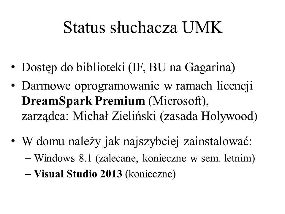 Status słuchacza UMK Dostęp do biblioteki (IF, BU na Gagarina) Darmowe oprogramowanie w ramach licencji DreamSpark Premium (Microsoft), zarządca: Michał Zieliński (zasada Holywood) W domu należy jak najszybciej zainstalować: – Windows 8.1 (zalecane, konieczne w sem.