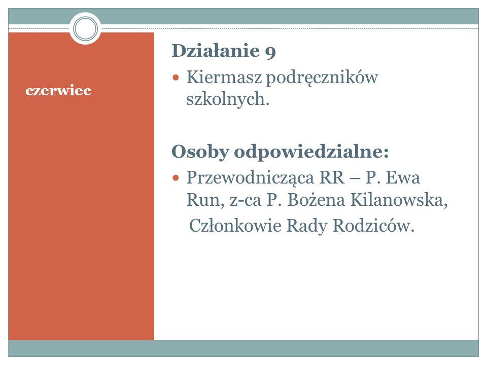 czerwiec Działanie 9 Kiermasz podręczników szkolnych. Osoby odpowiedzialne: Przewodnicząca RR – P. Ewa Run, z-ca P. Bożena Kilanowska, Członkowie Rady