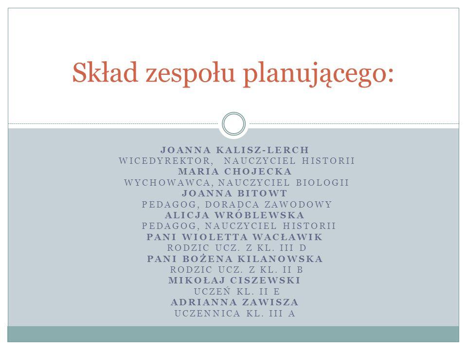 JOANNA KALISZ-LERCH WICEDYREKTOR, NAUCZYCIEL HISTORII MARIA CHOJECKA WYCHOWAWCA, NAUCZYCIEL BIOLOGII JOANNA BITOWT PEDAGOG, DORADCA ZAWODOWY ALICJA WR
