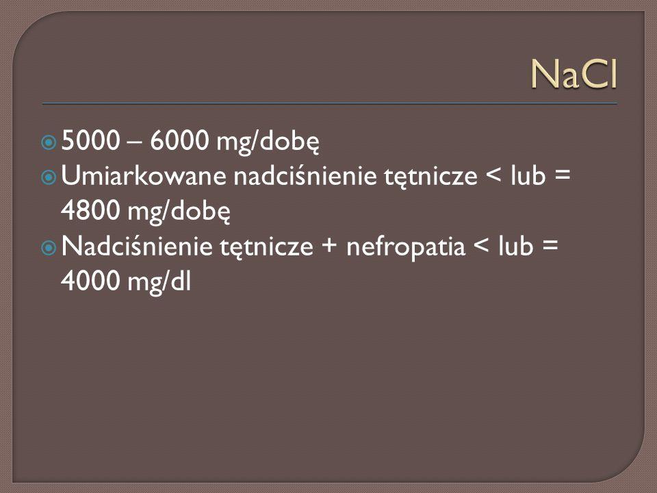  5000 – 6000 mg/dobę  Umiarkowane nadciśnienie tętnicze < lub = 4800 mg/dobę  Nadciśnienie tętnicze + nefropatia < lub = 4000 mg/dl