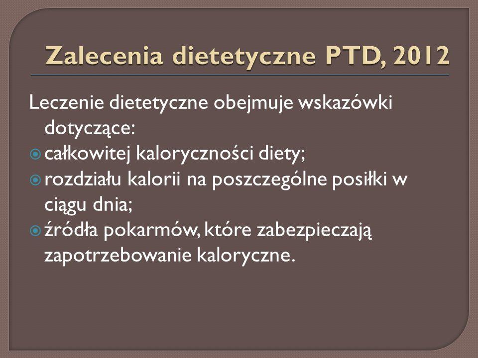 Leczenie dietetyczne obejmuje wskazówki dotyczące:  całkowitej kaloryczności diety;  rozdziału kalorii na poszczególne posiłki w ciągu dnia;  źródł