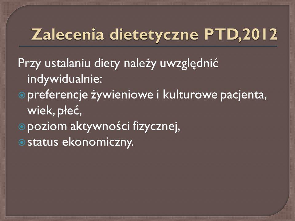 Przy ustalaniu diety należy uwzględnić indywidualnie:  preferencje żywieniowe i kulturowe pacjenta, wiek, płeć,  poziom aktywności fizycznej,  status ekonomiczny.