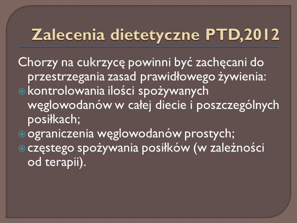 Chorzy na cukrzycę powinni być zachęcani do przestrzegania zasad prawidłowego żywienia:  kontrolowania ilości spożywanych węglowodanów w całej diecie i poszczególnych posiłkach;  ograniczenia węglowodanów prostych;  częstego spożywania posiłków (w zależności od terapii).