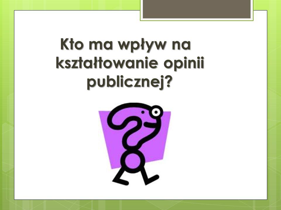 Kto ma wpływ na kształtowanie opinii publicznej?