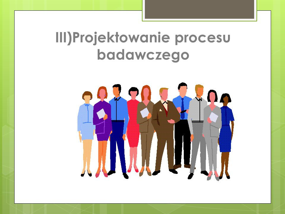 III)Projektowanie procesu badawczego