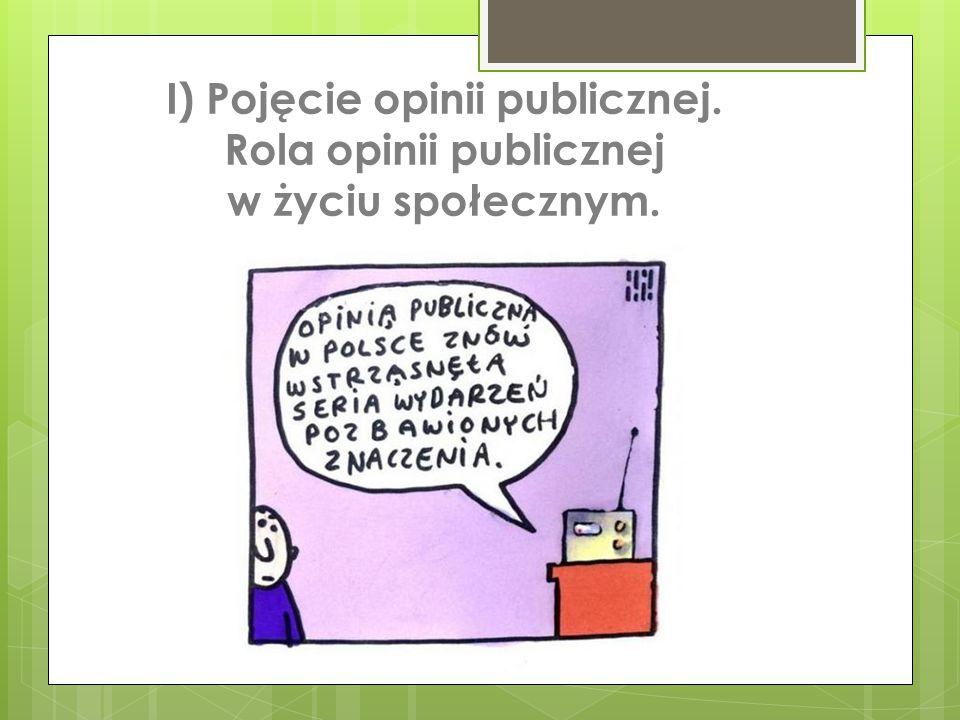 I) Pojęcie opinii publicznej. Rola opinii publicznej w życiu społecznym.