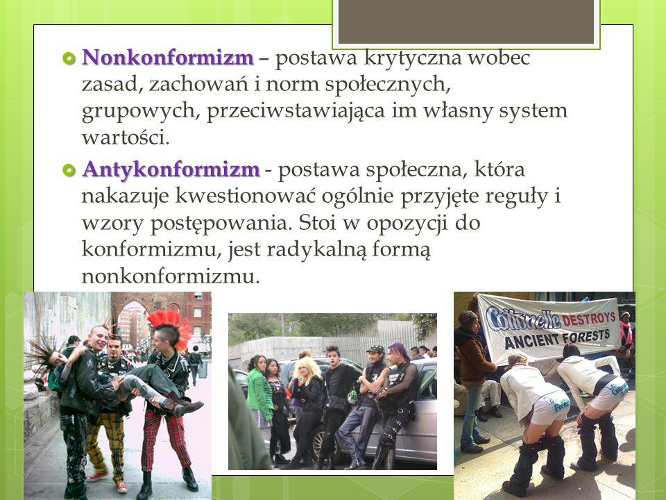 Nonkonformizm  Nonkonformizm – postawa krytyczna wobec zasad, zachowań i norm społecznych, grupowych, przeciwstawiająca im własny system wartości.