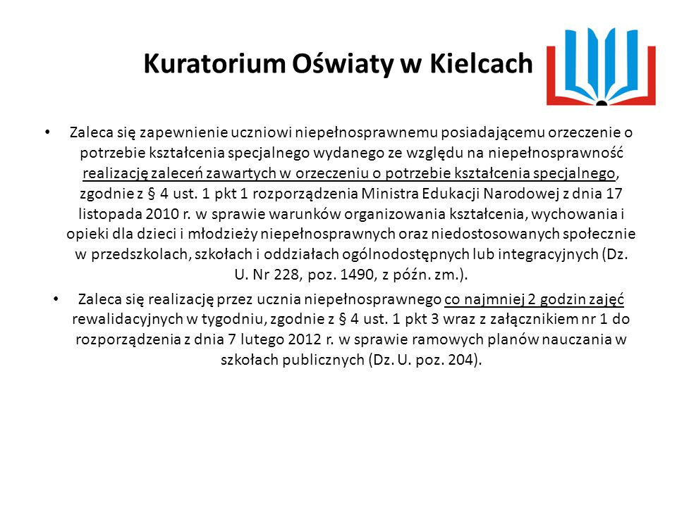 Kuratorium Oświaty w Kielcach Zaleca się zapewnienie uczniowi niepełnosprawnemu posiadającemu orzeczenie o potrzebie kształcenia specjalnego wydanego ze względu na niepełnosprawność realizację zaleceń zawartych w orzeczeniu o potrzebie kształcenia specjalnego, zgodnie z § 4 ust.