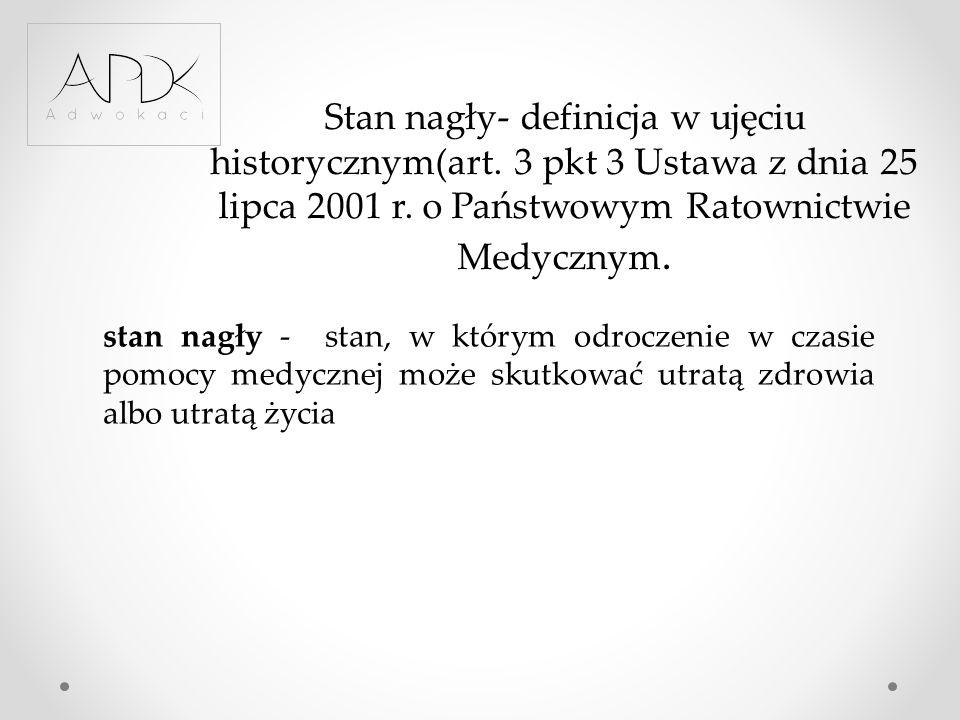Stan nagły- definicja w ujęciu historycznym(art. 3 pkt 3 Ustawa z dnia 25 lipca 2001 r. o Państwowym Ratownictwie Medycznym. stan nagły - stan, w któr