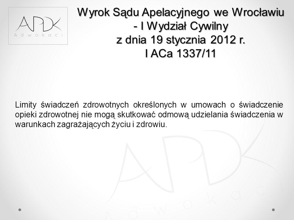 Wyrok Sądu Apelacyjnego we Wrocławiu - I Wydział Cywilny z dnia 19 stycznia 2012 r. I ACa 1337/11 Limity świadczeń zdrowotnych określonych w umowach o