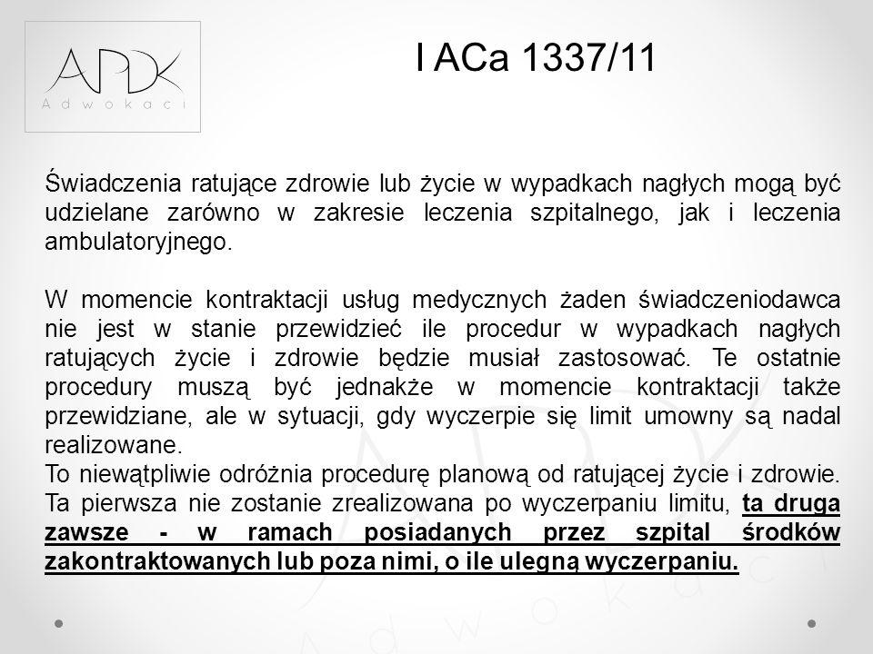 I ACa 1337/11 Świadczenia ratujące zdrowie lub życie w wypadkach nagłych mogą być udzielane zarówno w zakresie leczenia szpitalnego, jak i leczenia am