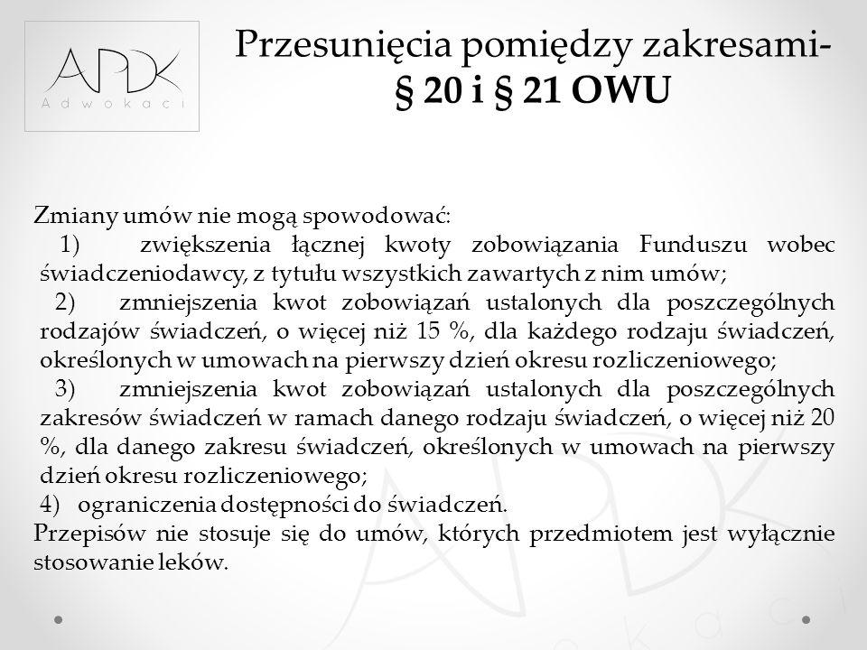 Przesunięcia pomiędzy zakresami- § 20 i § 21 OWU Zmiany umów nie mogą spowodować: 1) zwiększenia łącznej kwoty zobowiązania Funduszu wobec świadczenio