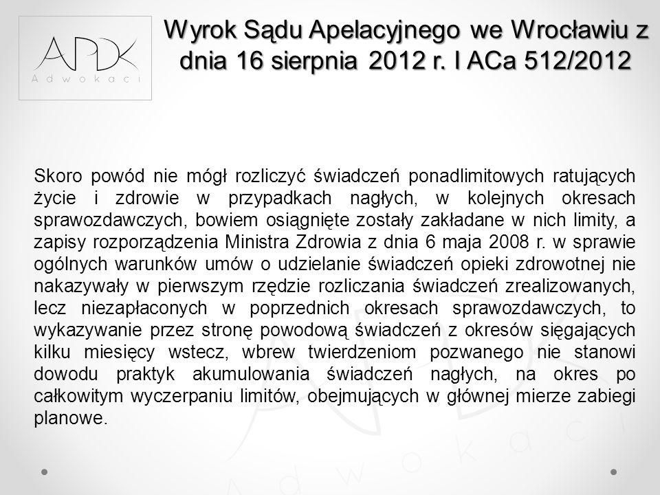 Wyrok Sądu Apelacyjnego we Wrocławiu z dnia 16 sierpnia 2012 r. I ACa 512/2012 Skoro powód nie mógł rozliczyć świadczeń ponadlimitowych ratujących życ
