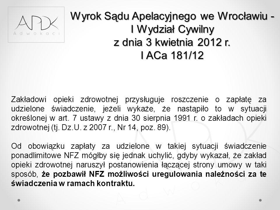 Wyrok Sądu Apelacyjnego we Wrocławiu - I Wydział Cywilny z dnia 3 kwietnia 2012 r. I ACa 181/12 Zakładowi opieki zdrowotnej przysługuje roszczenie o z