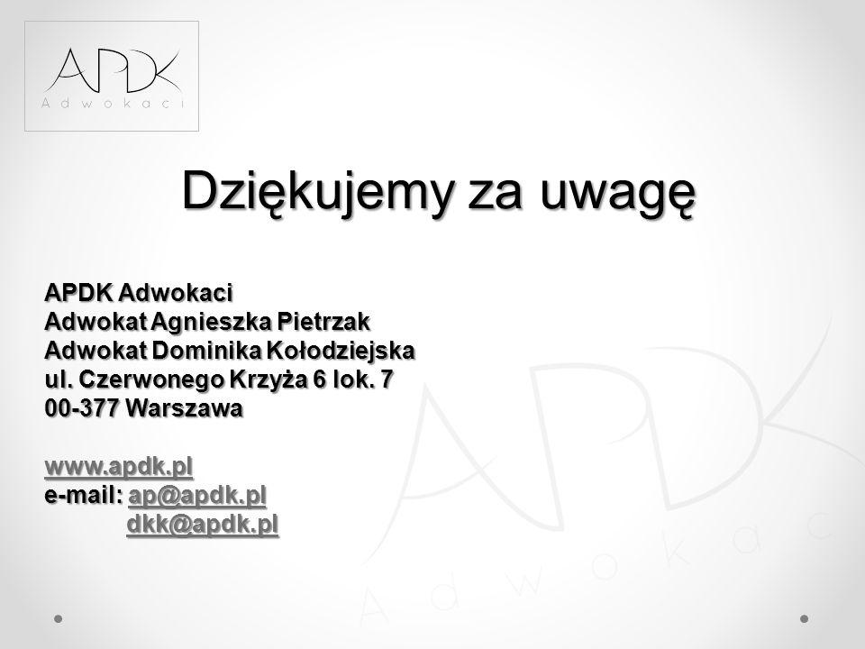Dziękujemy za uwagę APDK Adwokaci Adwokat Agnieszka Pietrzak Adwokat Dominika Kołodziejska ul. Czerwonego Krzyża 6 lok. 7 00-377 Warszawa www.apdk.pl