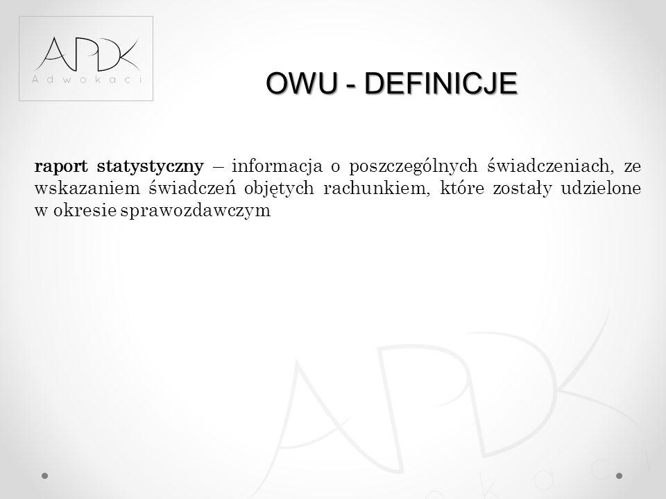 OWU - DEFINICJE raport statystyczny – informacja o poszczególnych świadczeniach, ze wskazaniem świadczeń objętych rachunkiem, które zostały udzielone