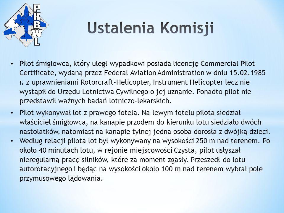 Pilot śmigłowca, który uległ wypadkowi posiada licencję Commercial Pilot Certificate, wydaną przez Federal Aviation Administration w dniu 15.02.1985 r.
