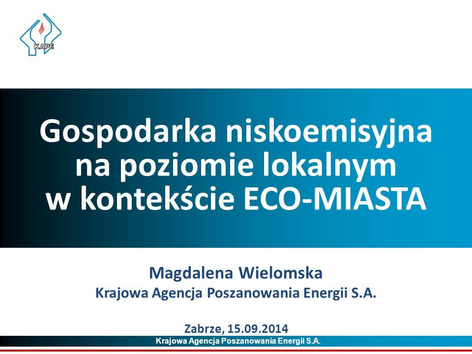 Krajowa Agencja Poszanowania Energii S.A. Gospodarka niskoemisyjna na poziomie lokalnym w kontekście ECO-MIASTA Magdalena Wielomska Krajowa Agencja Po