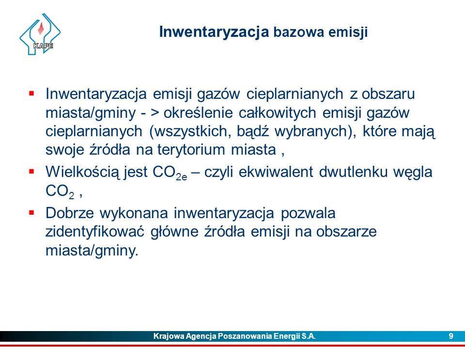 Krajowa Agencja Poszanowania Energii S.A. 9 Inwentaryzacja bazowa emisji  Inwentaryzacja emisji gazów cieplarnianych z obszaru miasta/gminy - > okreś