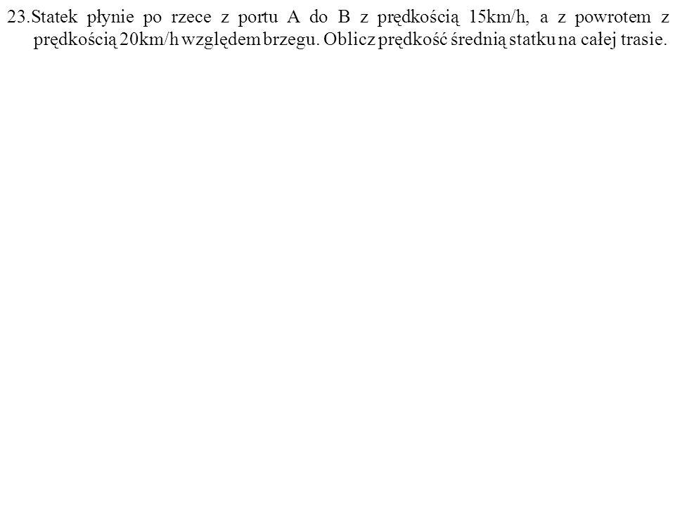 Dane: v 1 =15km/h, v 2 =20km/h. Szukane: v śr =? F: