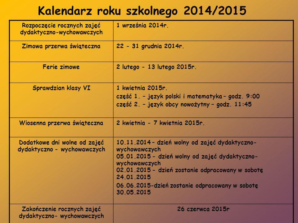 Kalendarz roku szkolnego 2014/2015 Rozpoczęcie rocznych zajęć dydaktyczno-wychowawczych 1 września 2014r. Zimowa przerwa świąteczna22 - 31 grudnia 201
