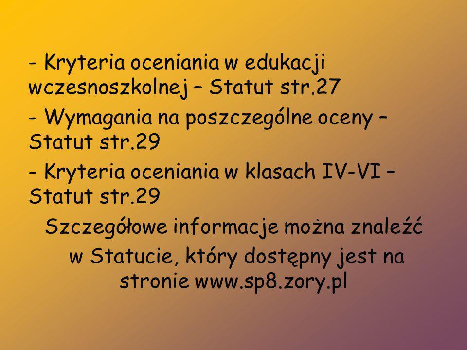 - Kryteria oceniania w edukacji wczesnoszkolnej – Statut str.27 - Wymagania na poszczególne oceny – Statut str.29 - Kryteria oceniania w klasach IV-VI