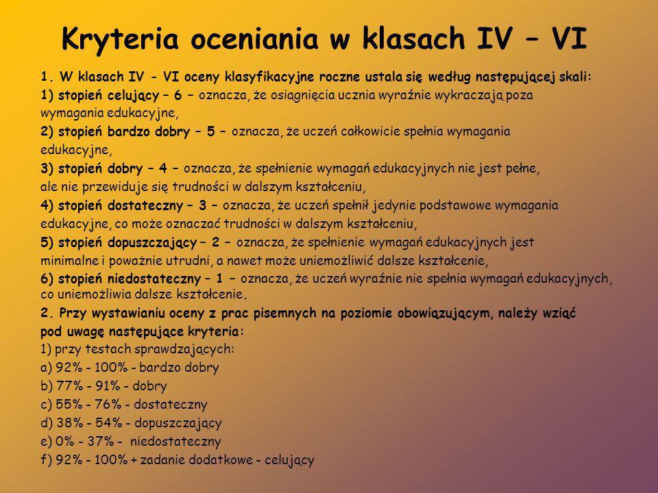 Kryteria oceniania w klasach IV – VI 1. W klasach IV - VI oceny klasyfikacyjne roczne ustala się według następującej skali: 1) stopień celujący – 6 –