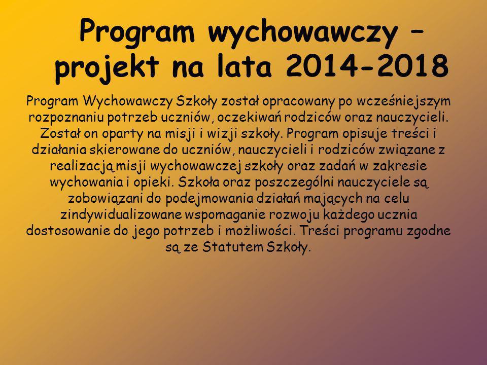 Program wychowawczy – projekt na lata 2014-2018 Program Wychowawczy Szkoły został opracowany po wcześniejszym rozpoznaniu potrzeb uczniów, oczekiwań r
