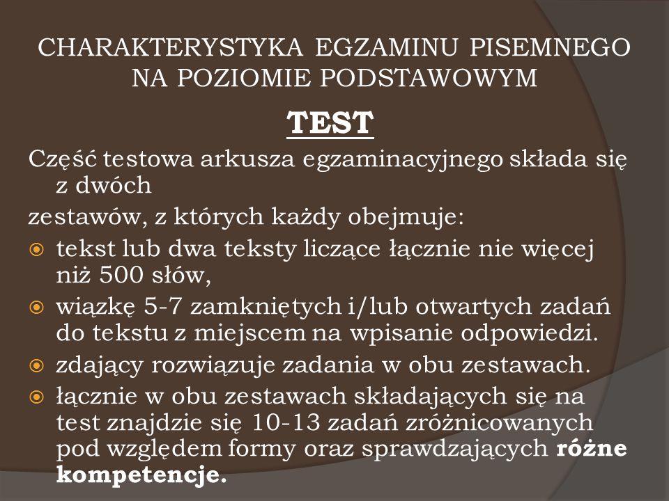 CHARAKTERYSTYKA EGZAMINU PISEMNEGO NA POZIOMIE PODSTAWOWYM TEST Część testowa arkusza egzaminacyjnego składa się z dwóch zestawów, z których każdy obe