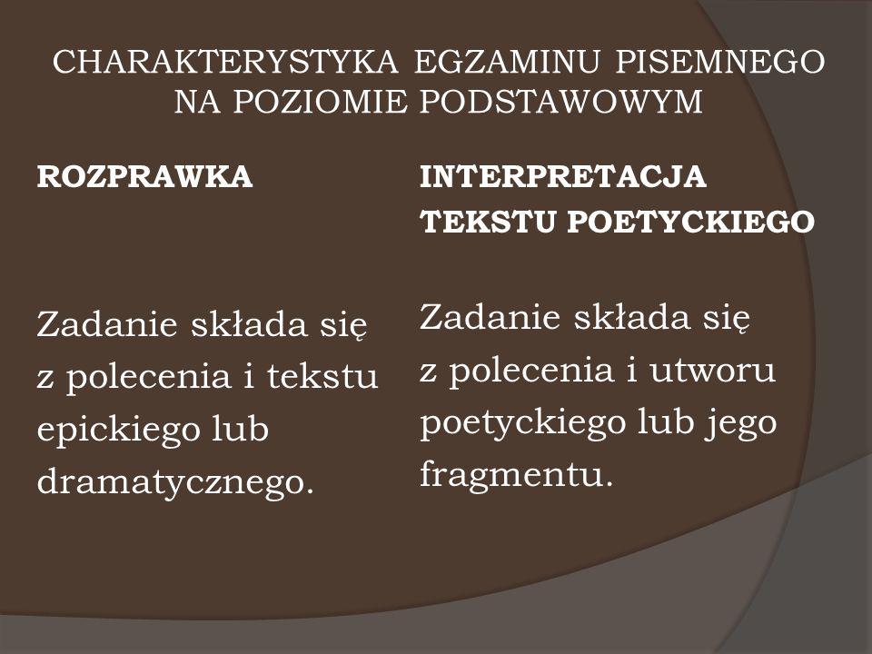 CHARAKTERYSTYKA EGZAMINU PISEMNEGO NA POZIOMIE PODSTAWOWYM ROZPRAWKA Zadanie składa się z polecenia i tekstu epickiego lub dramatycznego. INTERPRETACJ